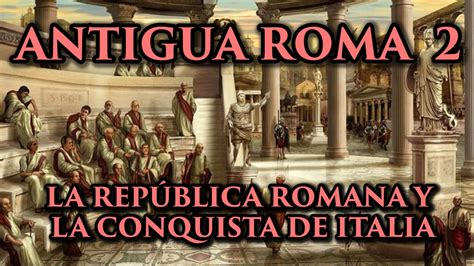 ANTIGUA ROMA 2: La República Romana y la conquista de ...