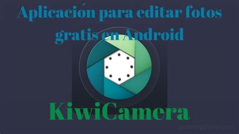 Aplicación para editar fotos gratis en Android KiwiCamera ...