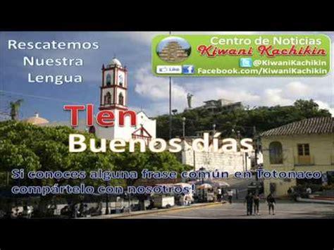 Aprendamos Totonaco   Tlen   Saludos  Buenos días, tardes ...