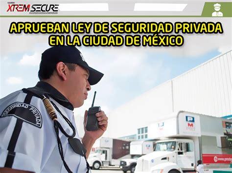 APRUEBAN LEY DE SEGURIDAD PRIVADA EN LA CIUDAD DE MÉXICO ...