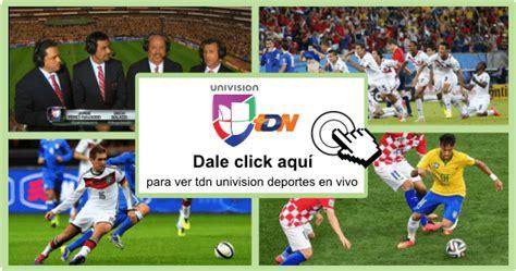 Aquí puedes ver el canal tdn univision deportes en vivo ...