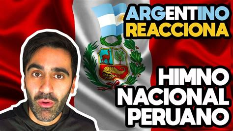 ARGENTINO REACCIONA AL HIMNO NACIONAL DEL PERU | HIMNO ...