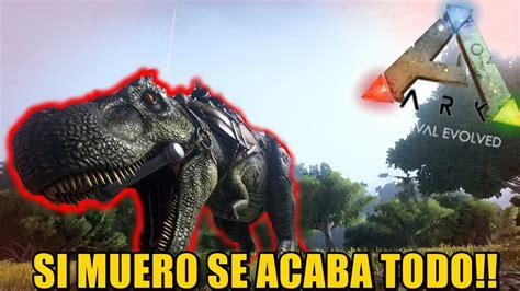 ARK EXTREMO!!! SI MUERO SE TERMINA TODO!!!   YouTube