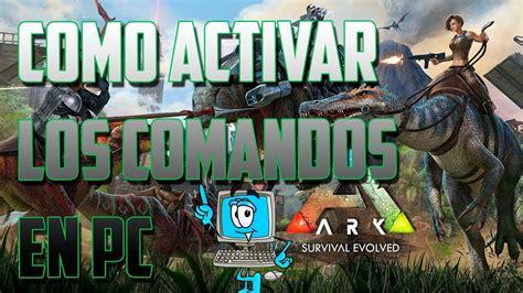 Ark l Como Activa Los Comandos En Pc l Tutorial en español ...