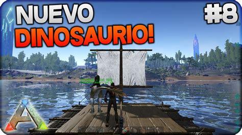 ARK SURVIVAL EVOLVED #8   NUEVO DINOSAURIO Y NUEVA BARCA ...