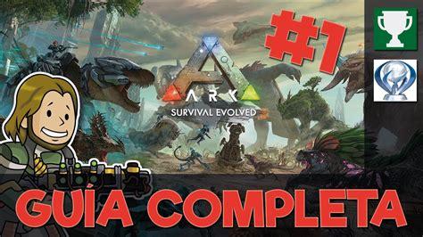 ARK: SURVIVAL EVOLVED   Guía Completa #1  LOGROS/TROFEOS ...