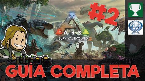 ARK: SURVIVAL EVOLVED   Guía Completa #2  LOGROS/TROFEOS ...