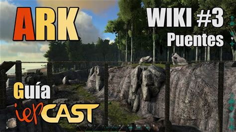 ARK Survival Evolved   Wiki   #3   Puentes   YouTube