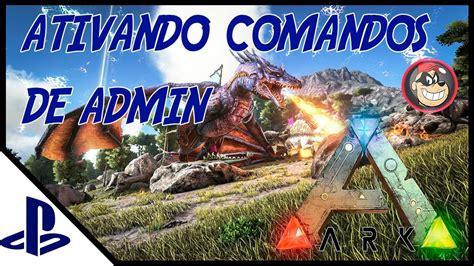 ARK SURVIVAL PS4   COMO ATIVAR OS CAMANDOS DE ADMIN APÓS ...