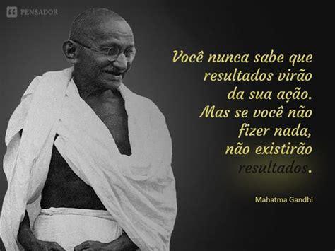 As 10 frases mais memoráveis de Gandhi   Gandhi ...