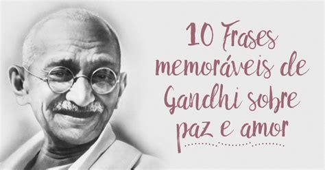 As 10 frases mais memoráveis de Gandhi   Pensador