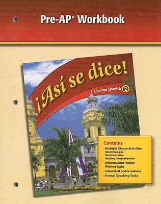 Asi Se Dice!, Glencoe Spanish 2, Pre AP Workbook book by ...
