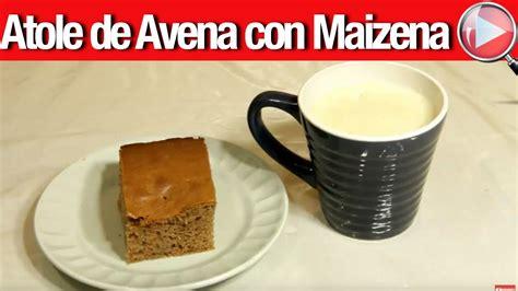 Atole de Avena con Maizena   Recetas en Casayfamiliatv ...