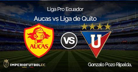 Aucas vs Liga de Quito EN VIVO por GOLTV este Domingo 11 ...