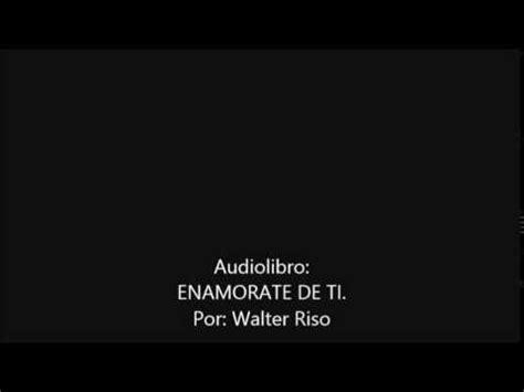 Audiolibro Enamorate de ti, por el autor Walter Riso. Voz ...
