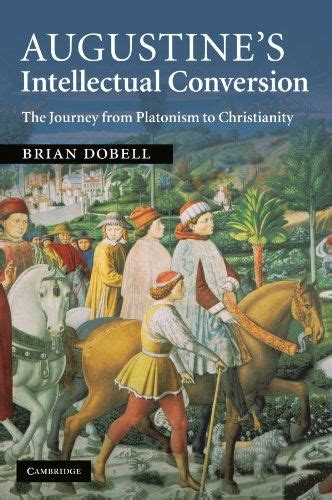 Augustine s Intellectual Conversion: The Journey from Pla ...