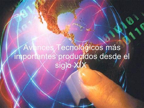 Avances tecnológicos más importantes producidos desde el ...