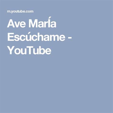 Ave MarÍa Escúchame   YouTube   Ave maría, Musica catolica ...
