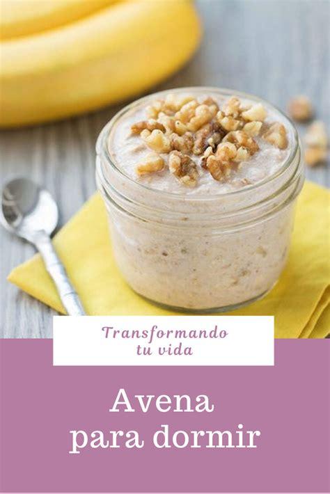 Avena para dormir | Avena, Recetas de comida y Avena fría