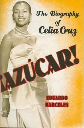 Azucar! the Celia Cruz Biography : Eduardo Marceles ...