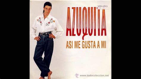 Azuquita asi me gusta a mi    YouTube