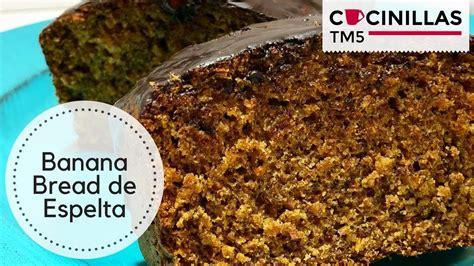 Banana Bread  de espelta   Bizcocho de Plátano   Recetas ...