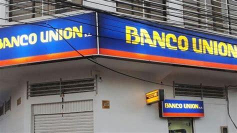Banco Unión anuncia que atenderá domingos y feriados desde ...