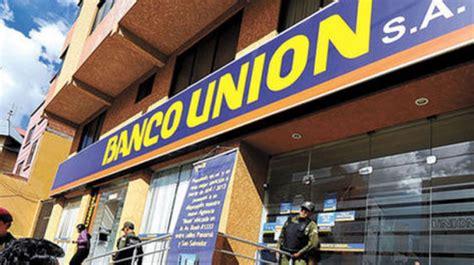Banco Unión: UIF concluye que no hubo salidas de dinero ...