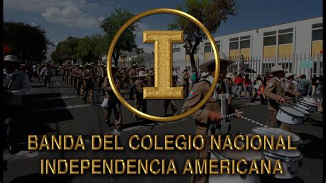 BANDA DEL COLEGIO NACIONAL INDEPENDENCIA AMERICANA   YouTube