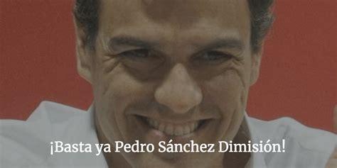 ¡Basta Ya! Pedro Sánchez Dimisión   Un Mundo Mejor