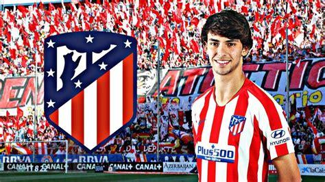 Berita Bola Terkini   Atletico Madrid,  Welcome Joao Felix ...