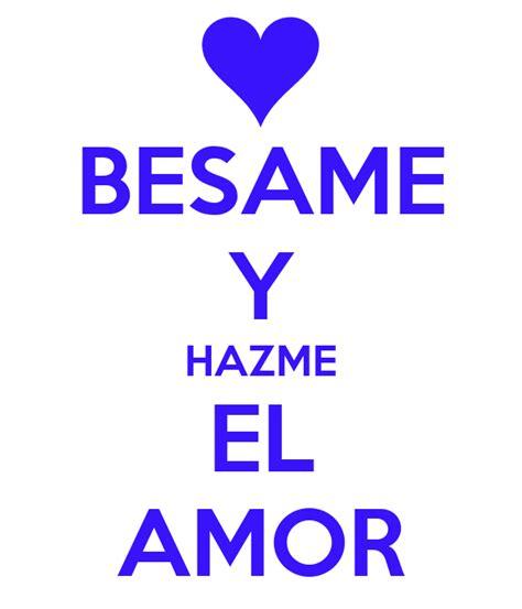 BESAME Y HAZME EL AMOR Poster | claudio_stipo | Keep Calm ...