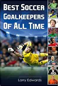 Best Soccer Goalkeepers Of All Time: Larry Edwards ...