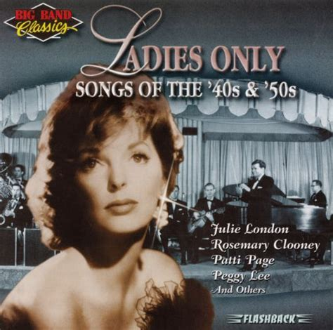 Big Band Classics Ladies Only: Songs of 40 s and 50 s ...