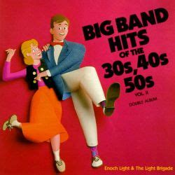 Big Band Hits of the 30 s, 40 s & 50 s, Vol. 2   Enoch ...