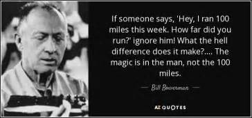 Bill Bowerman quote: If someone says,  Hey, I ran 100 ...