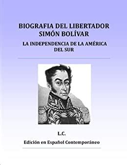 Biografia del Libertador Simón Bolívar, o la Independencia ...