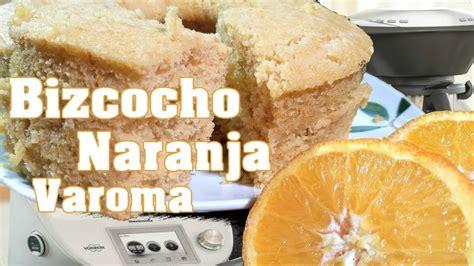 BIZCOCHO DE NARANJA AL VAROMA en THERMOMIX CASERO   YouTube