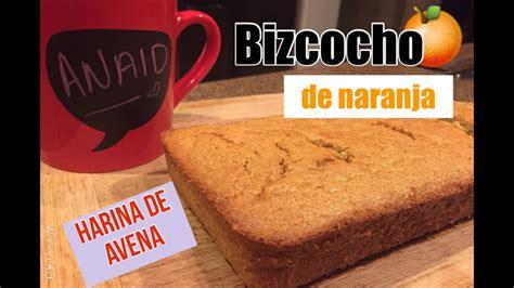 BIZCOCHO DE NARANJA CON HARINA DE AVENA || Anaid   YouTube