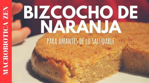 BIZCOCHO DE NARANJA | Sin Gluten, Sin Azúcar, Vegano ...