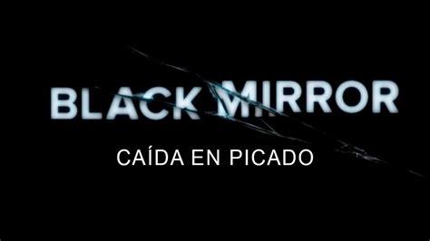 Black Mirror 3x01  Caída en Picado   Trailer Español ...