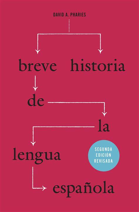 Breve historia de la lengua española: Segunda edición ...