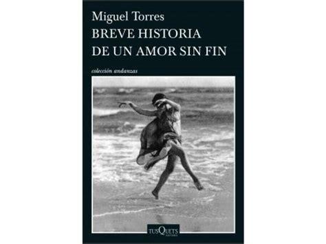 Breve historia de un amor sin fin. Miguel Torres ...