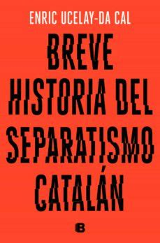 BREVE HISTORIA DEL SEPARATISMO CATALAN | ENRIC UCELAY DA ...