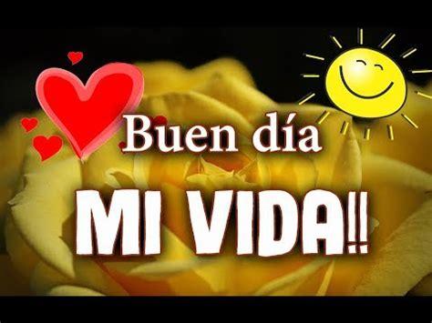 BUEN DÍA MI VIDA!!  ☼ Saludos de Buenos días para mi AMOR ...