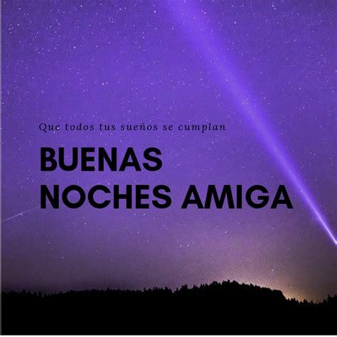 Buenas Noches Amiga Frases y Saludos Bonitos ️【2020】