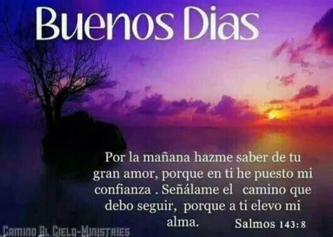 Buenos día mi Señor y mi Dios. Por la mañana hazme saber ...