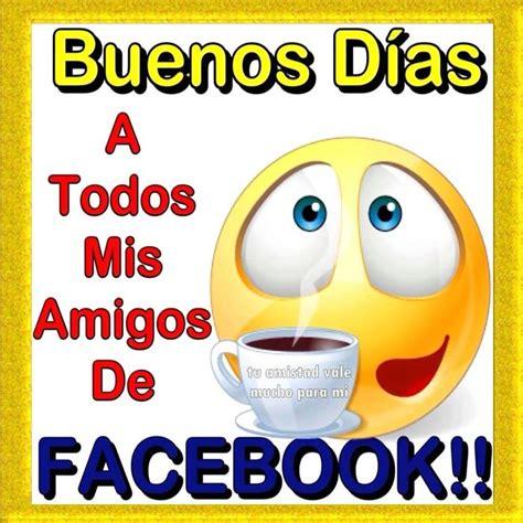 Buenos Días a Todos Mis Amigos de FACEBOOK!! | buenos días ...