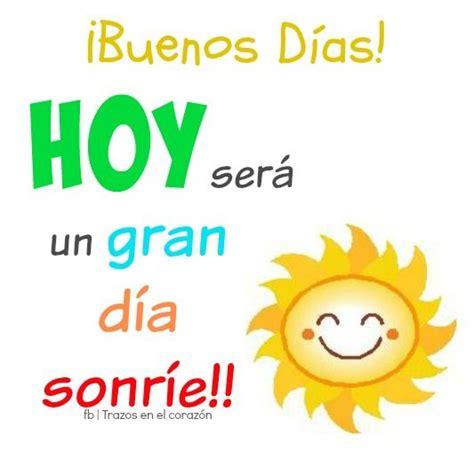 ¡Buenos Días! HOY será un gran día, sonríe ...