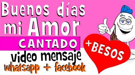 Buenos dias mi AMOR CANTADO   Videos para whatsapp ...